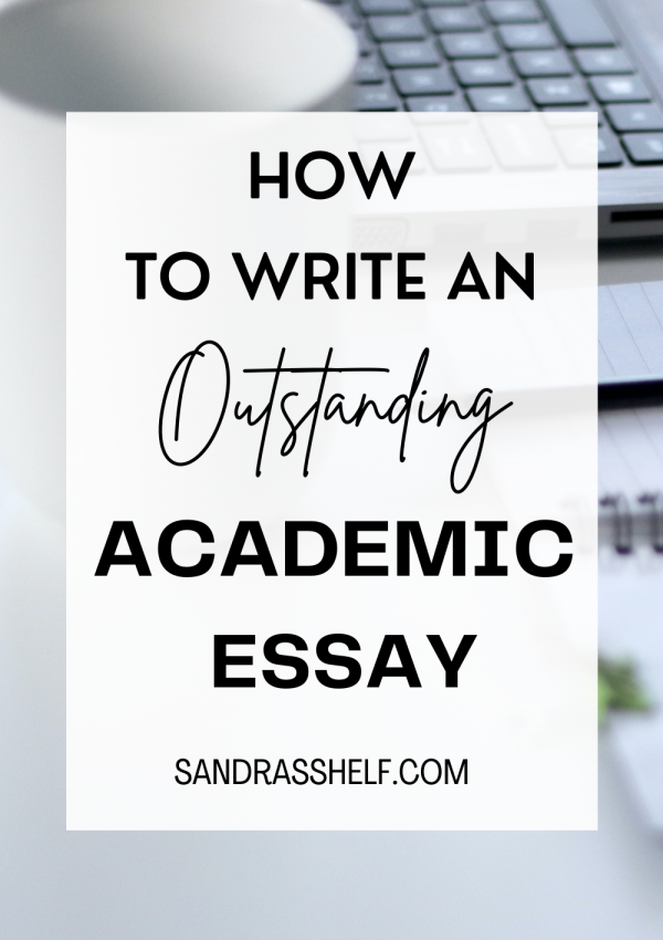 How to Write an Outstanding Academic Essay (7 Steps and Key Tips)