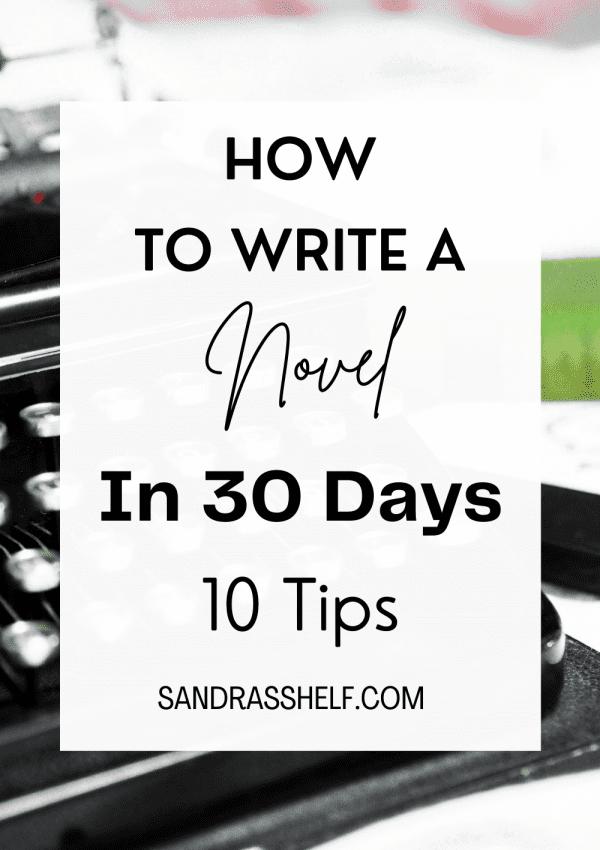How to Write a Novel in 30 Days (10 Tips + Bonus Tip)