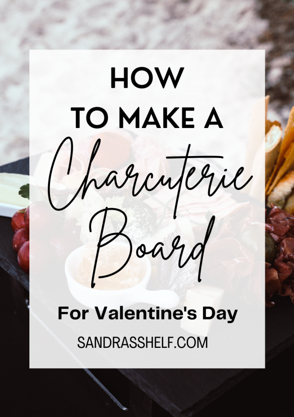 3 Tips to Make a Valentine's Day Charcuterie Board