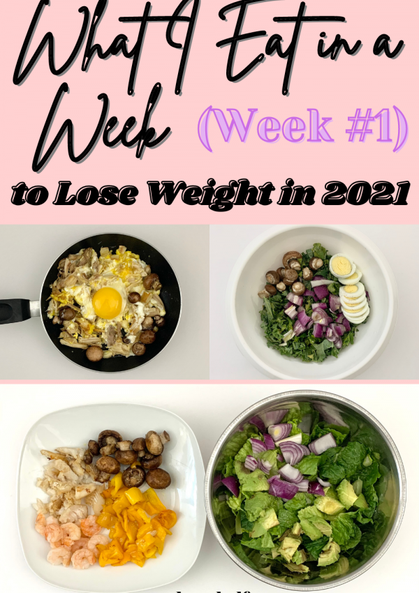 What I Eat in a Week to Lose Weight in 2021 (Week #1)