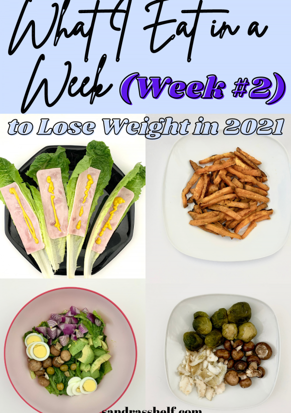 What I Eat in a Week to Lose Weight in 2021 (Week #2)