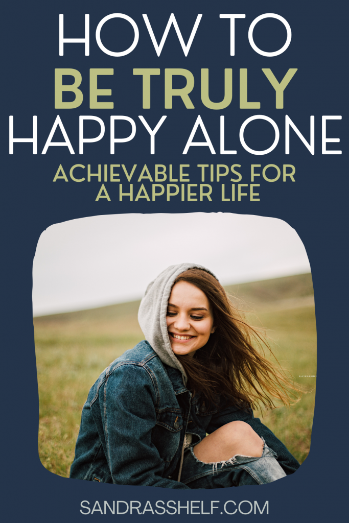 How to Genuinely Be Happy Alone (7 Achievable Ways)