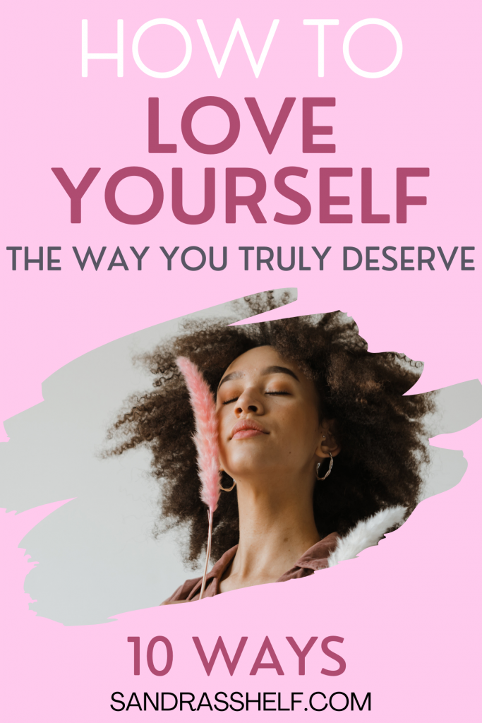 How to Start Loving Yourself the Way You Deserve (10 Ways)