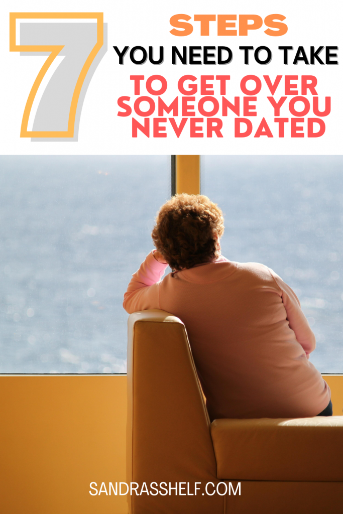 How to Get Over Someone You Never Dated (7 Steps You Need to Take)